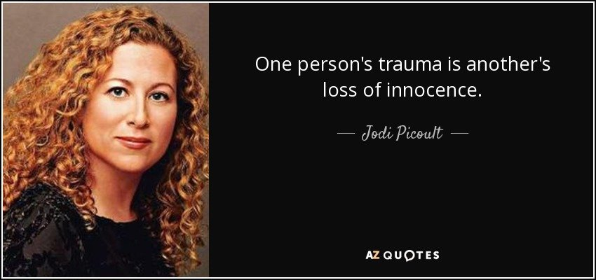 One person's trauma is another's loss of innocence. Jodi Picoult